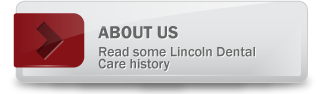 About Us - Read some Lincoln Dental Care history